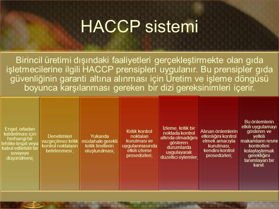 HACCP sistemi Birincil üretimi dışındaki faaliyetleri gerçekleştirmekte olan gıda işletmecilerine ilgili HACCP prensipleri uygulanır. Bu prensipler gı