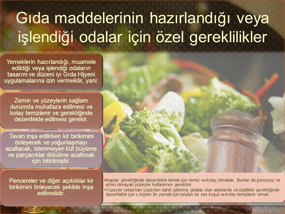 Gıda maddelerinin hazırlandığı veya işlendiği odalar için özel gereklilikler Yemeklerin hazırlandığı, muamele edildiği veya işlendiği odaların tasarım