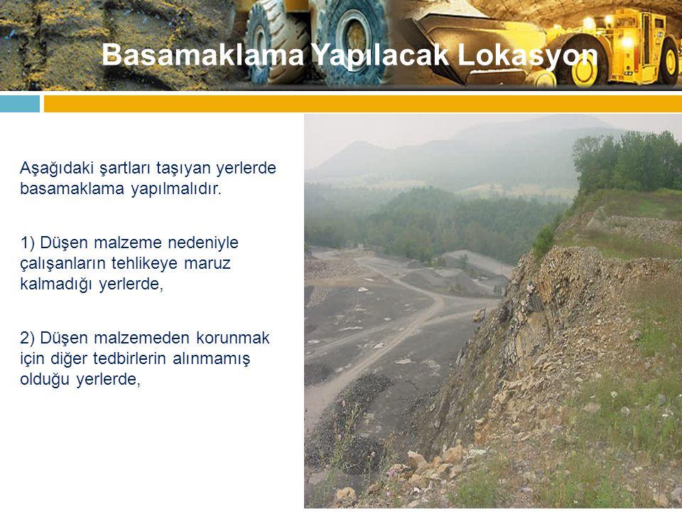Basamaklama Yapılacak Lokasyon Aşağıdaki şartları taşıyan yerlerde basamaklama yapılmalıdır. 1) Düşen malzeme nedeniyle çalışanların tehlikeye maruz k