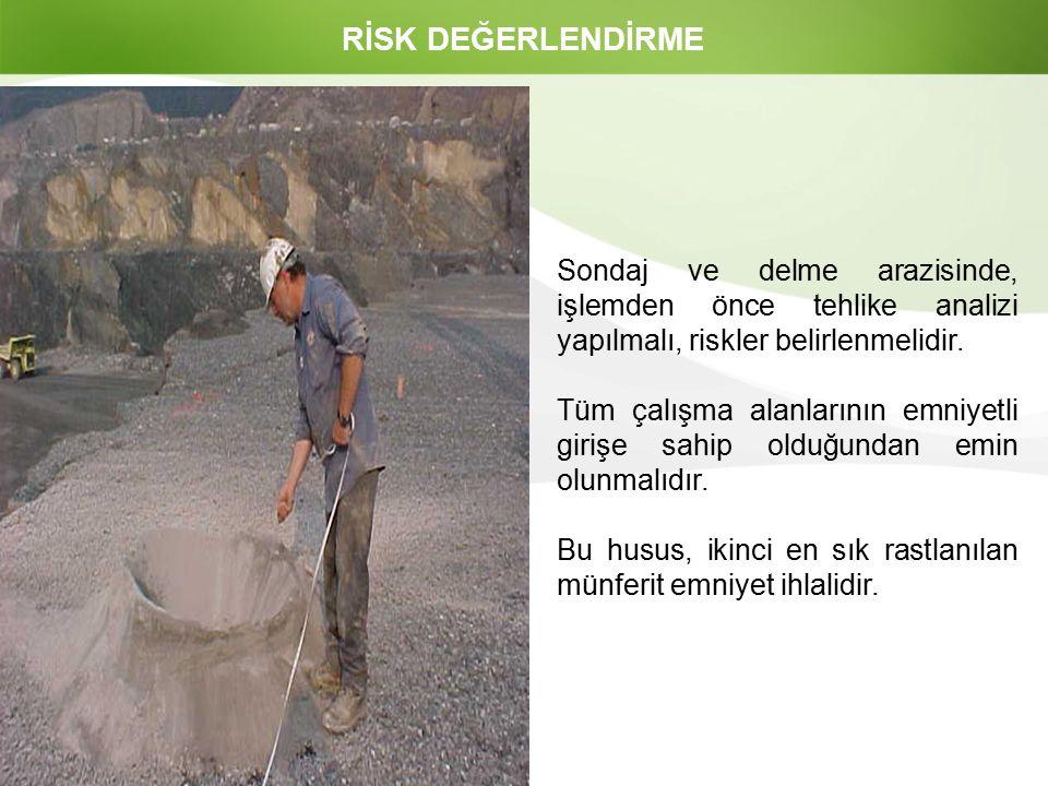 Page  7 RİSK DEĞERLENDİRME Sondaj ve delme arazisinde, işlemden önce tehlike analizi yapılmalı, riskler belirlenmelidir. Tüm çalışma alanlarının emni
