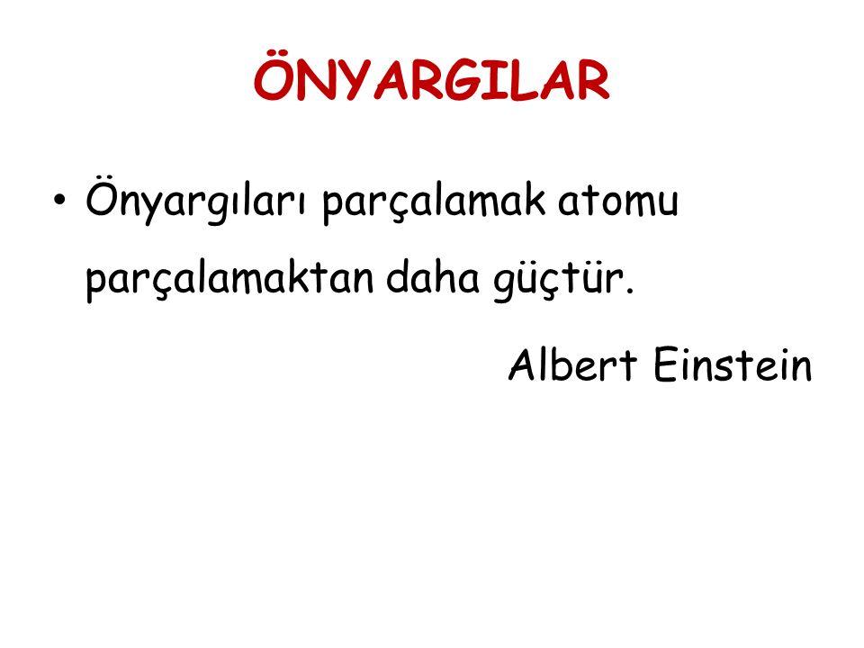 ÖNYARGILAR Önyargıları parçalamak atomu parçalamaktan daha güçtür. Albert Einstein