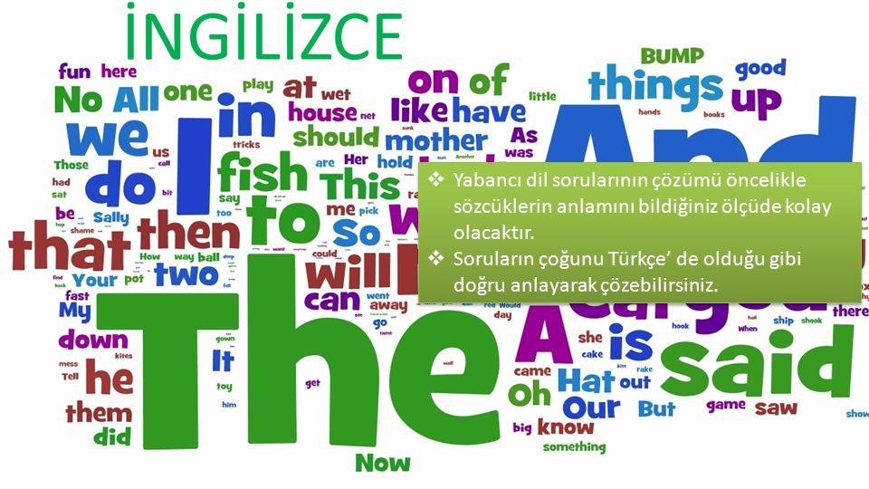 İNGİLİZCE  Yabancı dil sorularının çözümü öncelikle sözcüklerin anlamını bildiğiniz ölçüde kolay olacaktır.  Soruların çoğunu Türkçe' de olduğu gibi