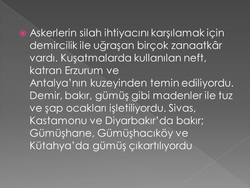  Türkiye'de sanayinin temelini, dokumacılık ve dericilik oluştururdu. Konya, Aksaray, Kayseri, Erzincan ve bazı kasabalarda dokumacılık çok ilerlemiş