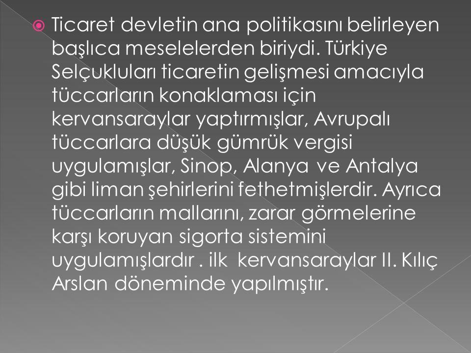  Türkiye Selçuklu Devletinin iktisadi hayatı tarım, ticaret ve sanayiye dayanmakta idi. Tarım ve hayvancılık göçebelerin ve köylülerin geçim kaynağı