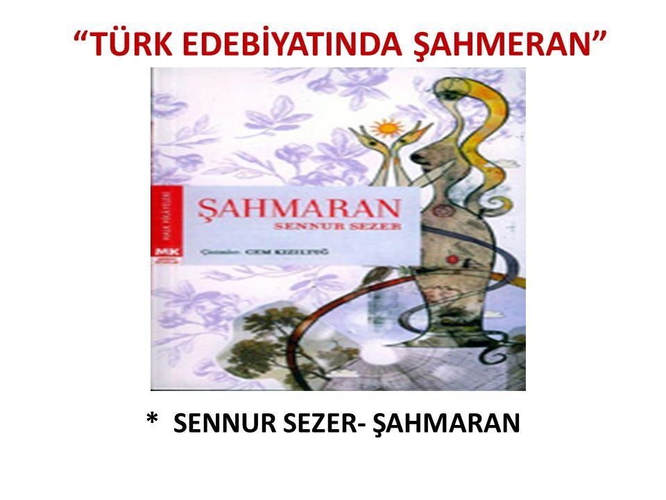 """""""TÜRK EDEBİYATINDA ŞAHMERAN"""" * SENNUR SEZER- ŞAHMARAN"""