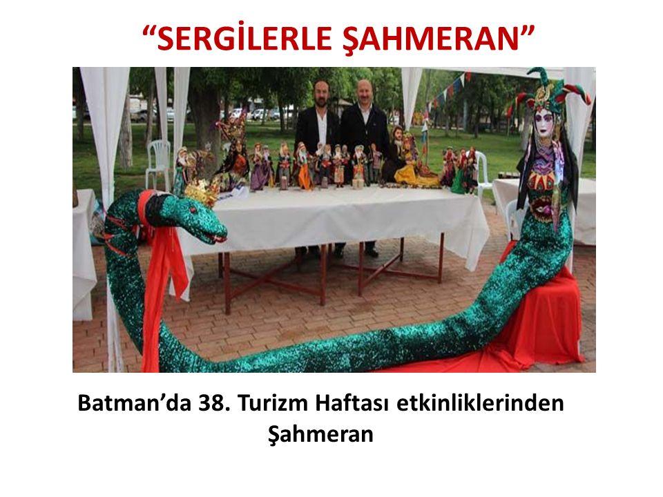 """""""SERGİLERLE ŞAHMERAN"""" Batman'da 38. Turizm Haftası etkinliklerinden Şahmeran"""