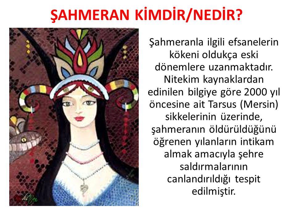 ŞAHMERAN KİMDİR/NEDİR.