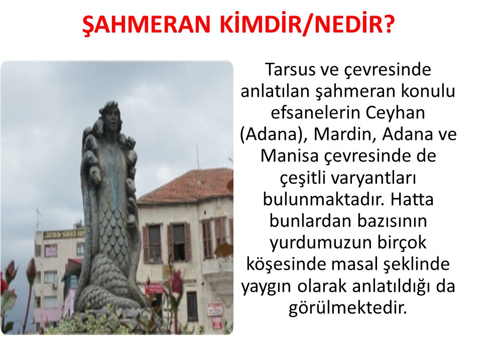 ŞAHMERAN KİMDİR/NEDİR? Tarsus ve çevresinde anlatılan şahmeran konulu efsanelerin Ceyhan (Adana), Mardin, Adana ve Manisa çevresinde de çeşitli varyan
