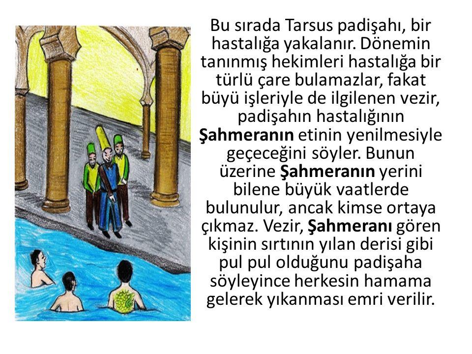 Camsab, Şahmerana söz verdiği için hamama gitmez; fakat bir süre sonra sadece kendisinin yıkanmaya gitmediği anlaşılınca hamama gitmek zorunda bırakılır.