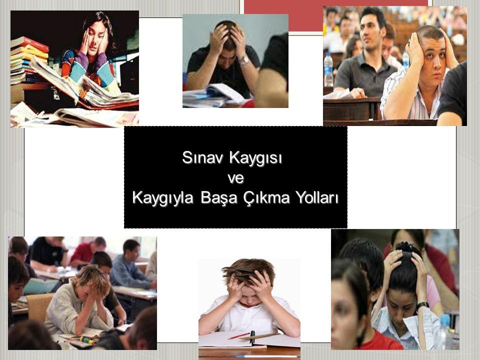 İÇERİK Kaygı ve sınav kaygısı nedir.Sınav kaygısının belirtileri nelerdir.
