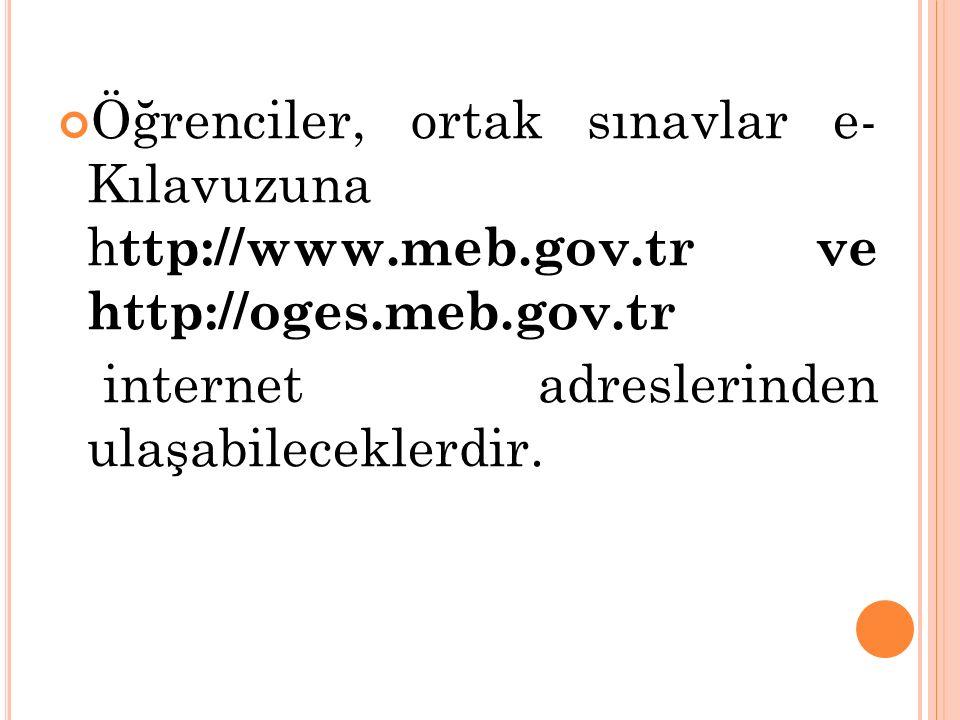 Öğrenciler, ortak sınavlar e- Kılavuzuna h ttp://www.meb.gov.tr ve http://oges.meb.gov.tr internet adreslerinden ulaşabileceklerdir.