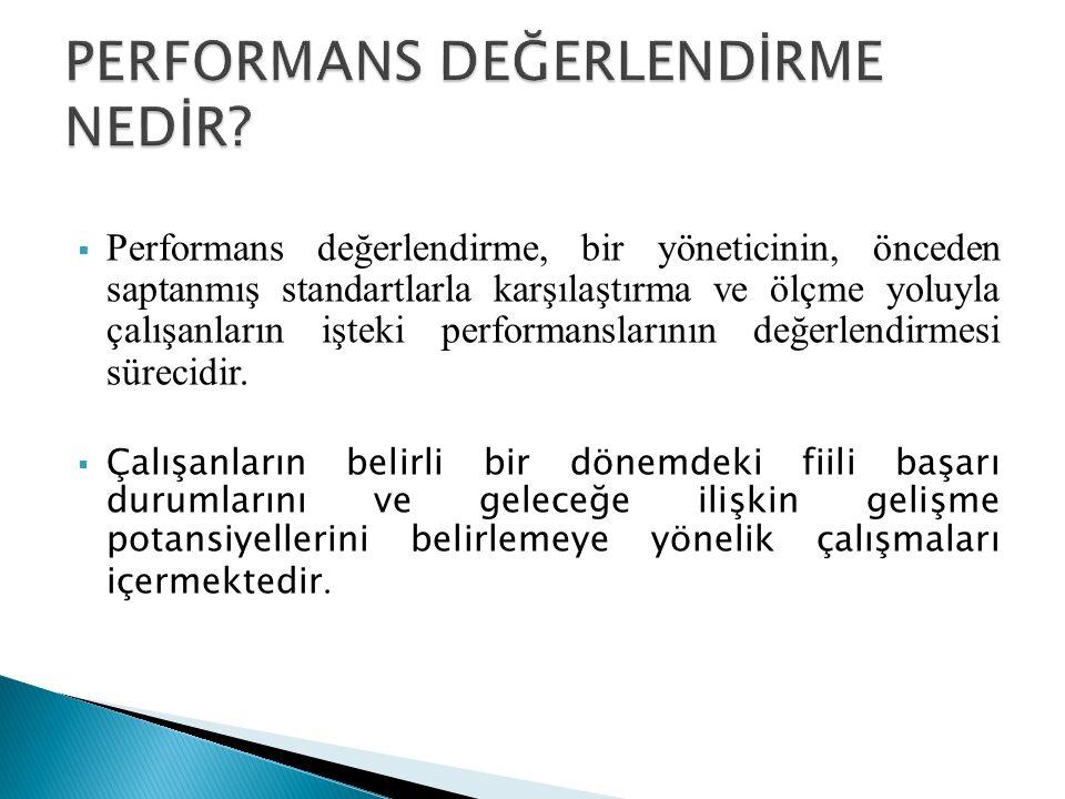  Performans değerlendirme, bir yöneticinin, önceden saptanmış standartlarla karşılaştırma ve ölçme yoluyla çalışanların işteki performanslarının değe