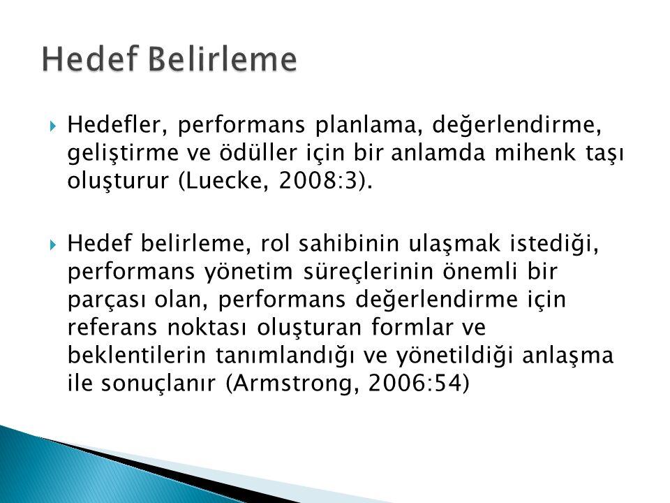  Hedefler, performans planlama, değerlendirme, geliştirme ve ödüller için bir anlamda mihenk taşı oluşturur (Luecke, 2008:3).  Hedef belirleme, rol