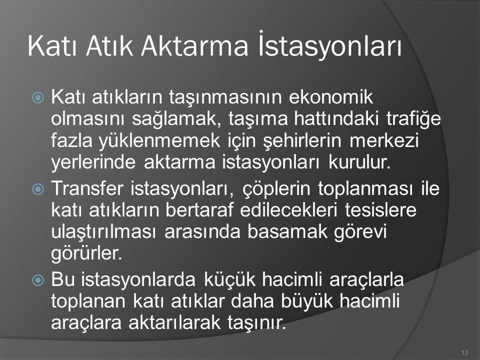 Katı Atık Aktarma İstasyonları  Katı atıkların taşınmasının ekonomik olmasını sağlamak, taşıma hattındaki trafiğe fazla yüklenmemek için şehirlerin merkezi yerlerinde aktarma istasyonları kurulur.