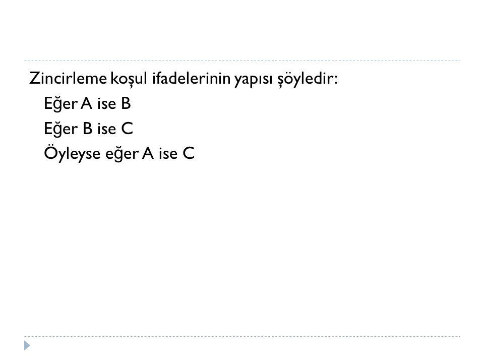 Zincirleme koşul ifadelerinin yapısı şöyledir: E ğ er A ise B E ğ er B ise C Öyleyse e ğ er A ise C