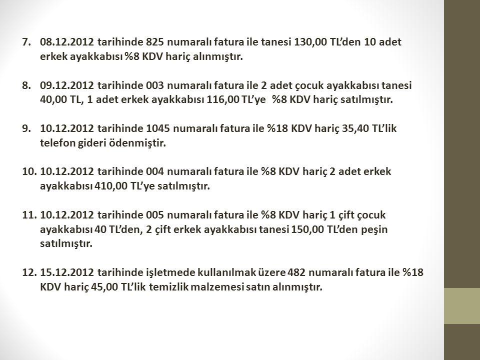7.08.12.2012 tarihinde 825 numaralı fatura ile tanesi 130,00 TL'den 10 adet erkek ayakkabısı %8 KDV hariç alınmıştır.