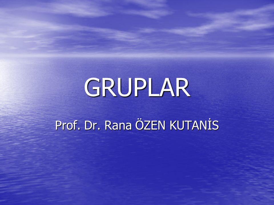 GRUPLAR Prof. Dr. Rana ÖZEN KUTANİS