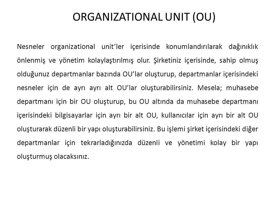 ORGANIZATIONAL UNIT (OU) Nesneler organizational unit'ler içerisinde konumlandırılarak dağınıklık önlenmiş ve yönetim kolaylaştırılmış olur. Şirketini