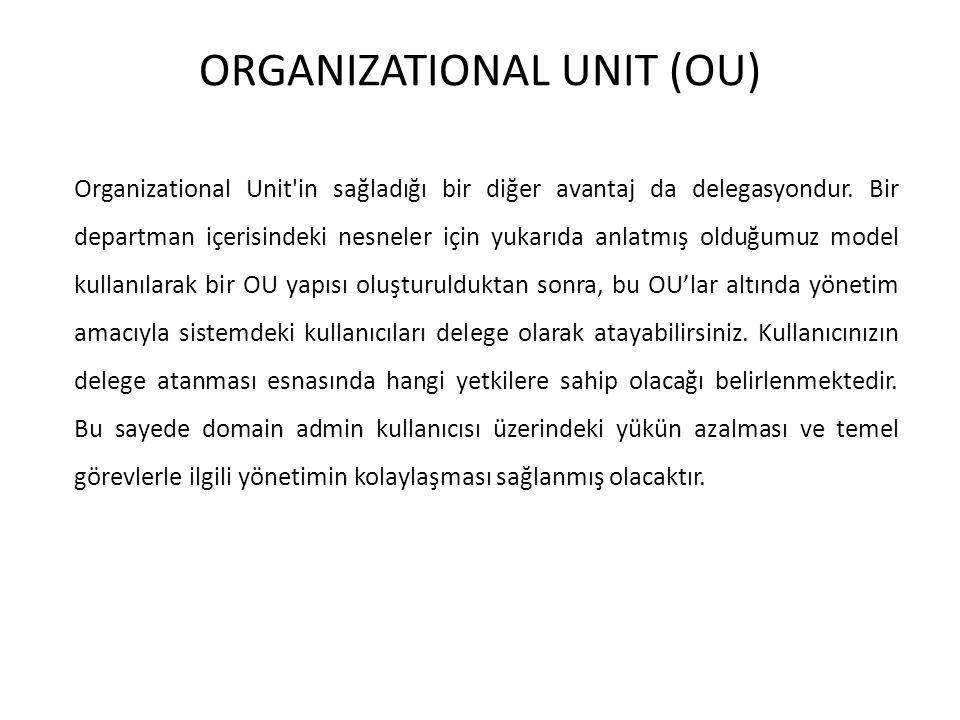 ORGANIZATIONAL UNIT (OU) Organizational Unit'in sağladığı bir diğer avantaj da delegasyondur. Bir departman içerisindeki nesneler için yukarıda anlatm