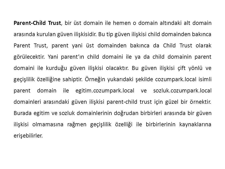 Parent-Child Trust, bir üst domain ile hemen o domain altındaki alt domain arasında kurulan güven ilişkisidir. Bu tip güven ilişkisi child domainden b