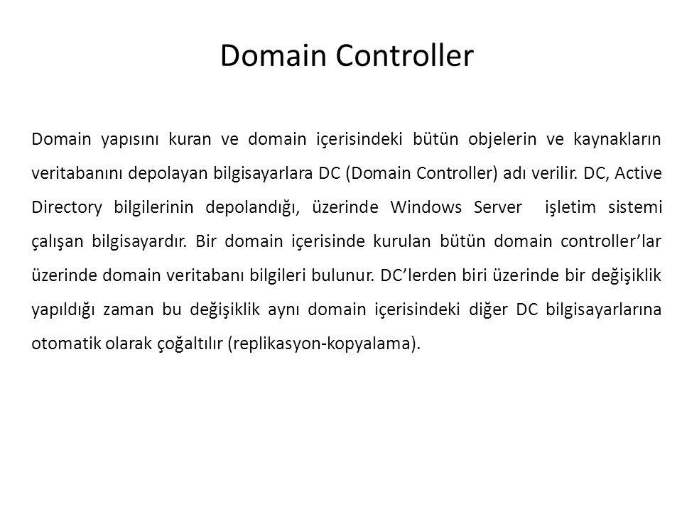 Domain Controller Domain yapısını kuran ve domain içerisindeki bütün objelerin ve kaynakların veritabanını depolayan bilgisayarlara DC (Domain Control