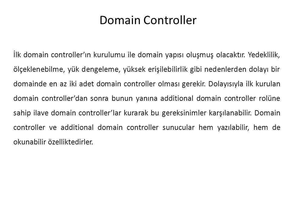 Domain Controller İlk domain controller'ın kurulumu ile domain yapısı oluşmuş olacaktır. Yedeklilik, ölçeklenebilme, yük dengeleme, yüksek erişilebili