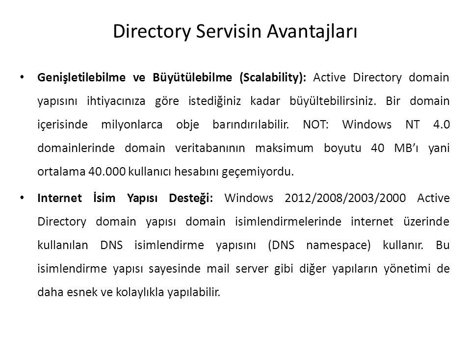 Directory Servisin Avantajları Genişletilebilme ve Büyütülebilme (Scalability): Active Directory domain yapısını ihtiyacınıza göre istediğiniz kadar b