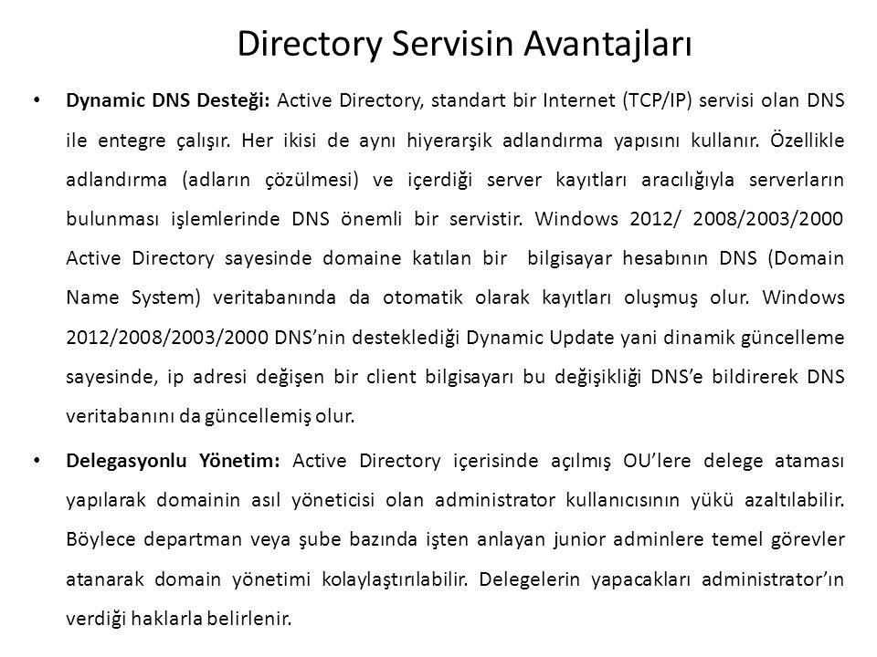 Directory Servisin Avantajları Dynamic DNS Desteği: Active Directory, standart bir Internet (TCP/IP) servisi olan DNS ile entegre çalışır. Her ikisi d