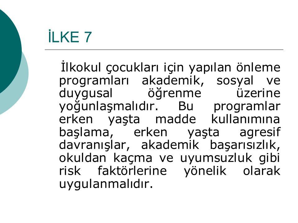İLKE 7 İlkokul çocukları için yapılan önleme programları akademik, sosyal ve duygusal öğrenme üzerine yoğunlaşmalıdır. Bu programlar erken yaşta madde