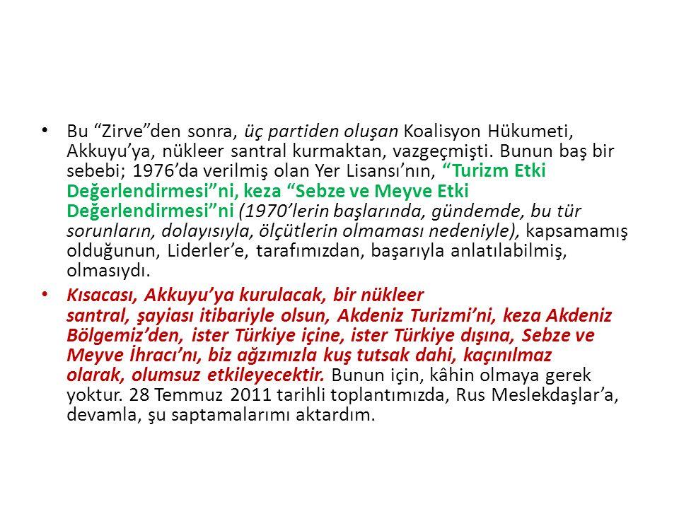 Bu Zirve den sonra, üç partiden oluşan Koalisyon Hükumeti, Akkuyu'ya, nükleer santral kurmaktan, vazgeçmişti.