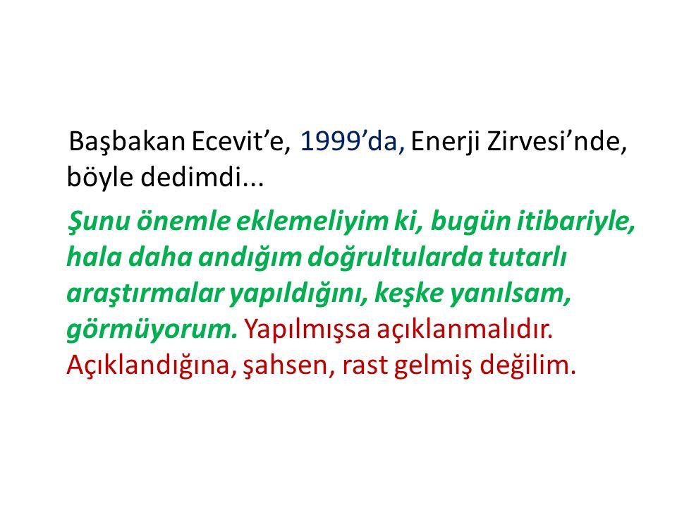 Başbakan Ecevit'e, 1999'da, Enerji Zirvesi'nde, böyle dedimdi...