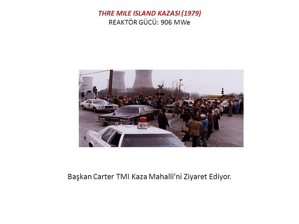 THRE MILE ISLAND KAZASI (1979) REAKTÖR GÜCÜ: 906 MWe Başkan Carter TMI Kaza Mahalli'ni Ziyaret Ediyor.