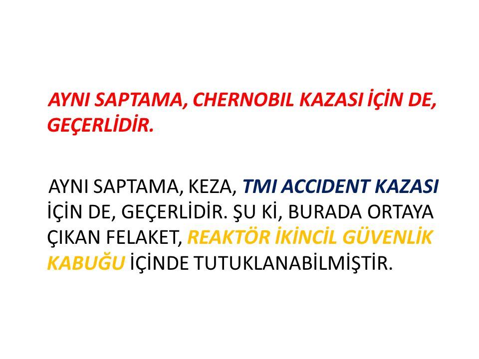 AYNI SAPTAMA, CHERNOBIL KAZASI İÇİN DE, GEÇERLİDİR.