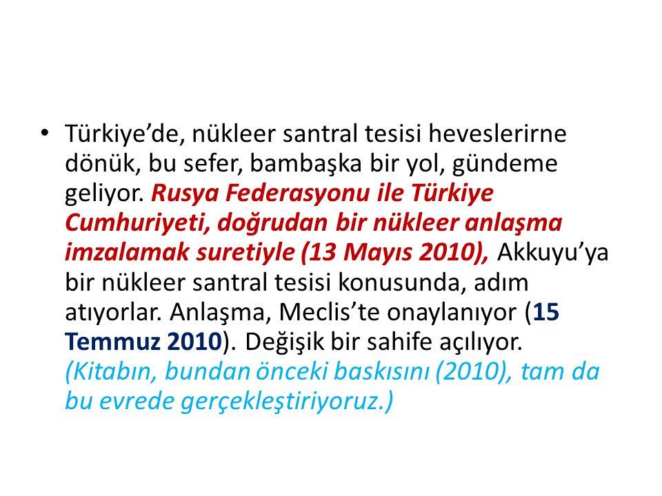 Türkiye'de, nükleer santral tesisi heveslerirne dönük, bu sefer, bambaşka bir yol, gündeme geliyor.