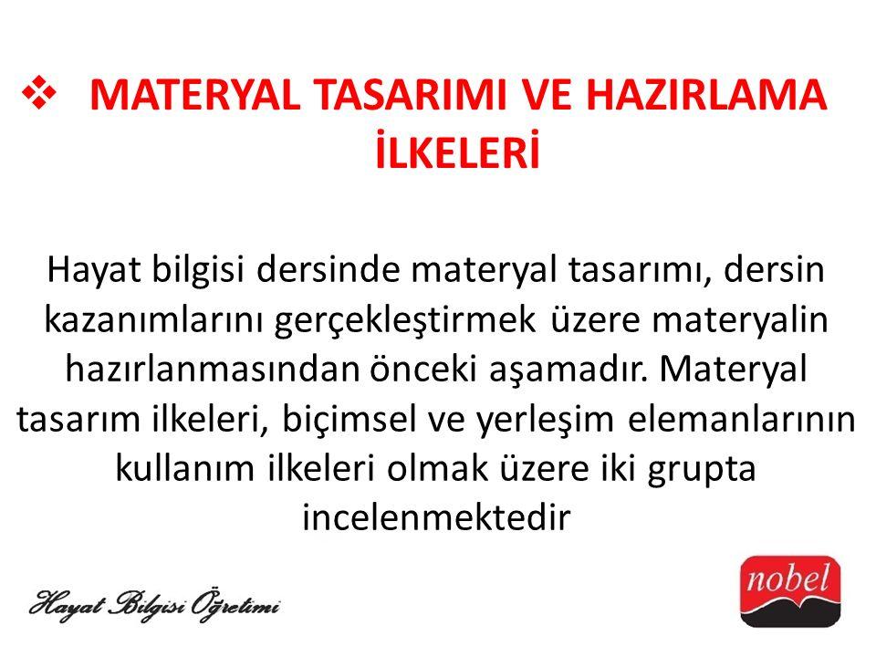  MATERYAL TASARIMI VE HAZIRLAMA İLKELERİ Hayat bilgisi dersinde materyal tasarımı, dersin kazanımlarını gerçekleştirmek üzere materyalin hazırlanması