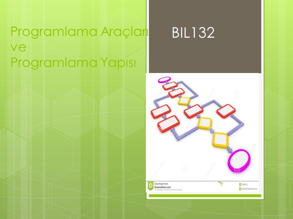 Programlama Araçları ve Programlama Yapısı BIL132