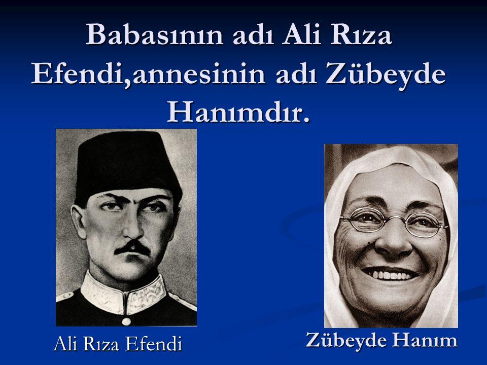 Babasının adı Ali Rıza Efendi,annesinin adı Zübeyde Hanımdır. Ali Rıza Efendi Zübeyde Hanım