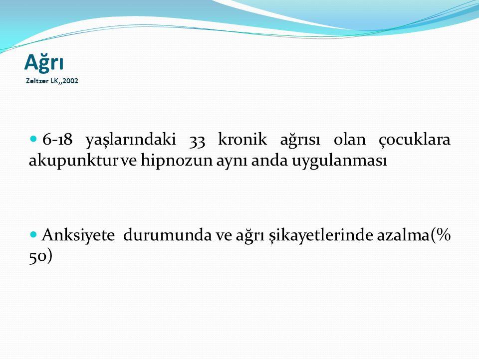 Ağrı Zeltzer LK,,2002 6-18 yaşlarındaki 33 kronik ağrısı olan çocuklara akupunktur ve hipnozun aynı anda uygulanması Anksiyete durumunda ve ağrı şikay