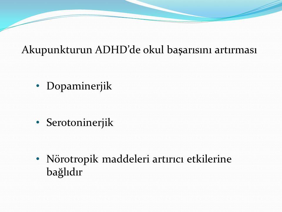Akupunkturun ADHD'de okul başarısını artırması Dopaminerjik Serotoninerjik Nörotropik maddeleri artırıcı etkilerine bağlıdır