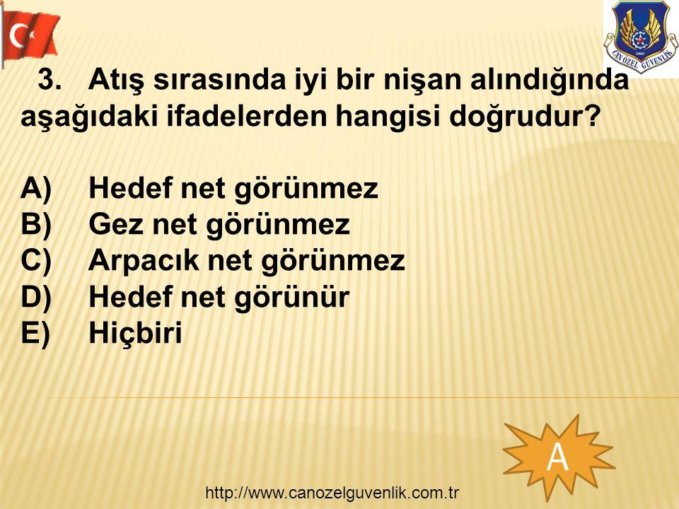 http://www.canozelguvenlik.com.tr A 3.Atış sırasında iyi bir nişan alındığında aşağıdaki ifadelerden hangisi doğrudur? A)Hedef net görünmez B)Gez net