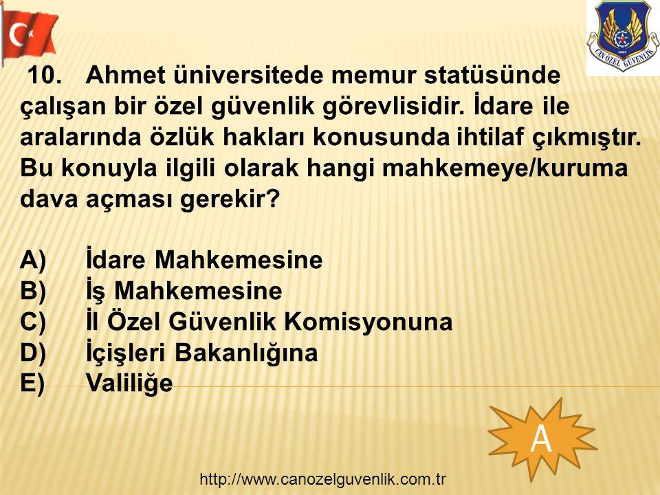 http://www.canozelguvenlik.com.tr A 10.Ahmet üniversitede memur statüsünde çalışan bir özel güvenlik görevlisidir. İdare ile aralarında özlük hakları