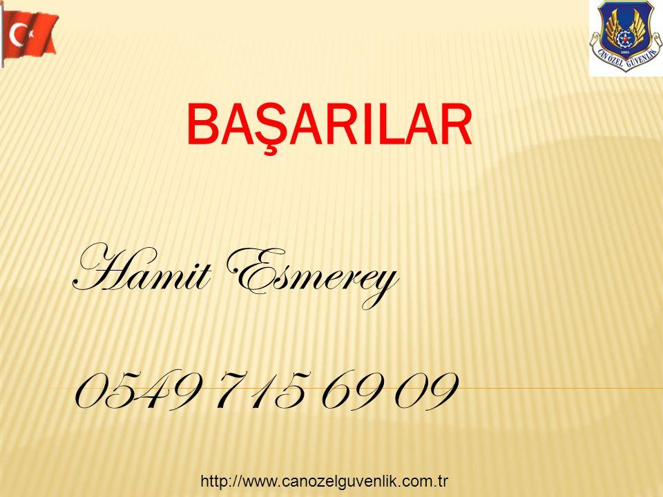 http://www.canozelguvenlik.com.tr BAŞARILAR Hamit Esmerey 0549 715 69 09