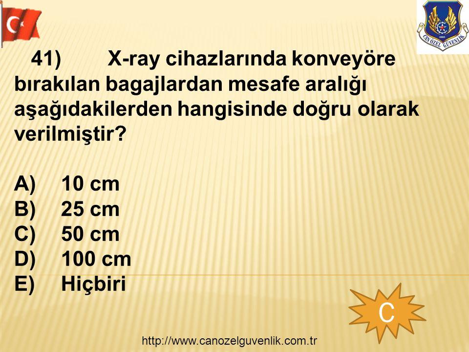 http://www.canozelguvenlik.com.tr C 41)X-ray cihazlarında konveyöre bırakılan bagajlardan mesafe aralığı aşağıdakilerden hangisinde doğru olarak veril