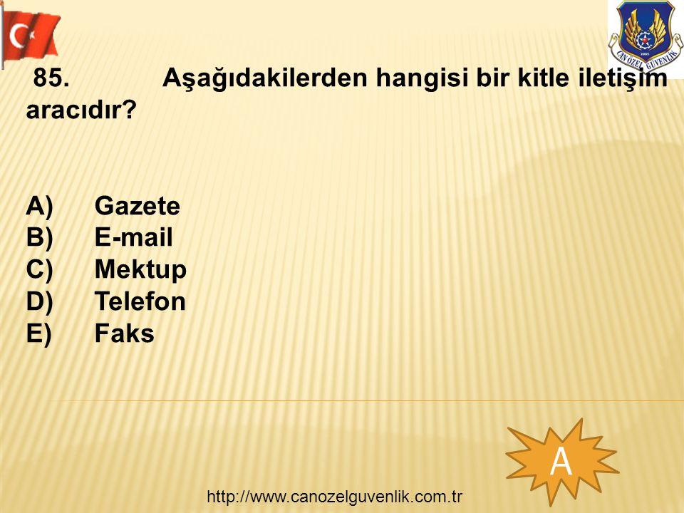 http://www.canozelguvenlik.com.tr A 85.Aşağıdakilerden hangisi bir kitle iletişim aracıdır? A)Gazete B)E-mail C)Mektup D)Telefon E)Faks