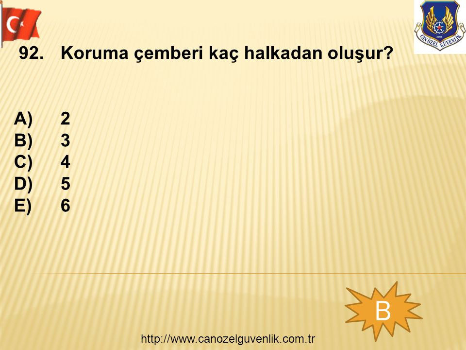 http://www.canozelguvenlik.com.tr B 92.Koruma çemberi kaç halkadan oluşur? A)2 B)3 C)4 D)5 E)6