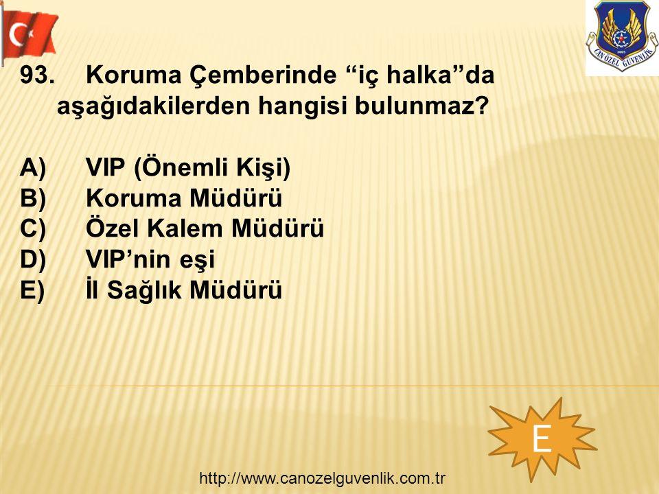 """http://www.canozelguvenlik.com.tr E 93.Koruma Çemberinde """"iç halka""""da aşağıdakilerden hangisi bulunmaz? A)VIP (Önemli Kişi) B)Koruma Müdürü C)Özel Kal"""