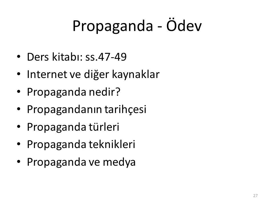 Propaganda - Ödev Ders kitabı: ss.47-49 Internet ve diğer kaynaklar Propaganda nedir? Propagandanın tarihçesi Propaganda türleri Propaganda teknikleri