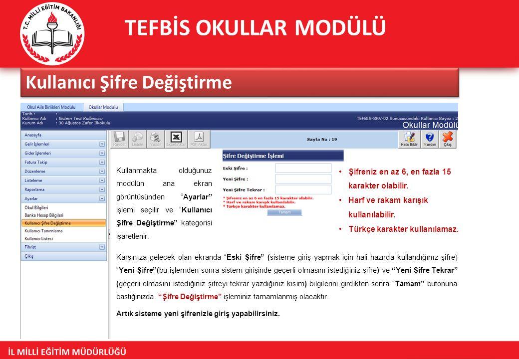 TEFBİS OKULLAR MODÜLÜ Kullanıcı Şifre Değiştirme Kullanmakta olduğunuz modülün ana ekran görüntüsünden Ayarlar işlemi seçilir ve Kullanıcı Şifre Değiştirme kategorisi işaretlenir.