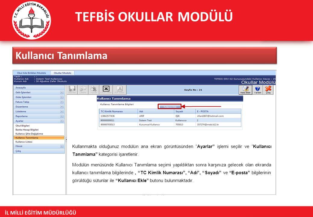 TEFBİS OKULLAR MODÜLÜ Kullanıcı Tanımlama Kullanmakta olduğunuz modülün ana ekran görüntüsünden Ayarlar işlemi seçilir ve Kullanıcı Tanımlama kategorisi işaretlenir.