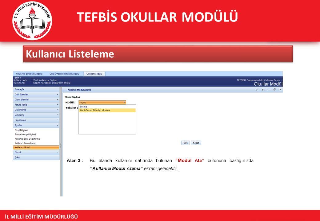 TEFBİS OKULLAR MODÜLÜ Kullanıcı Listeleme Alan 3 : Bu alanda kullanıcı satırında bulunan Modül Ata butonuna bastığınızda Kullanıcı Modül Atama ekranı gelecektir.